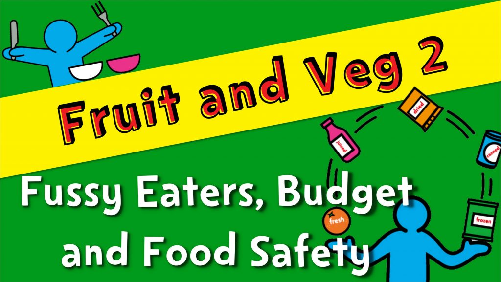 Fruit and Veg 2 – Fussy Eaters, Budget and Food Safety