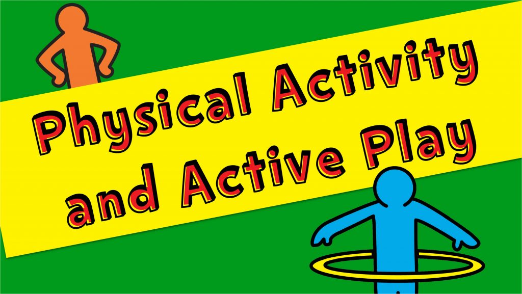Physical Activity and Active Play